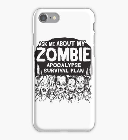 Ask Me about my zombie apocalypse survival plan iPhone Case/Skin