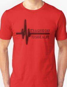 It's a good day to save a life.. T-Shirt