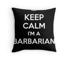 Keep Calm I'm a Barbarian Throw Pillow