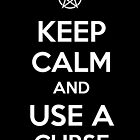 Keep Calm and use a Curse by tombst0ne