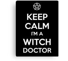 Keep Calm i'm a Witch Doctor  Canvas Print