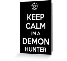 Keep Calm I'm a Demon Hunter Greeting Card