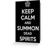 Keep Calm and Summon Dead Spirits Greeting Card