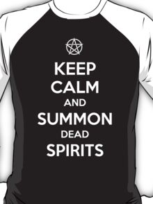 Keep Calm and Summon Dead Spirits T-Shirt