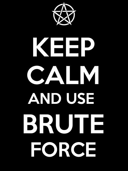 Keep Calm and use Brute Force by tombst0ne