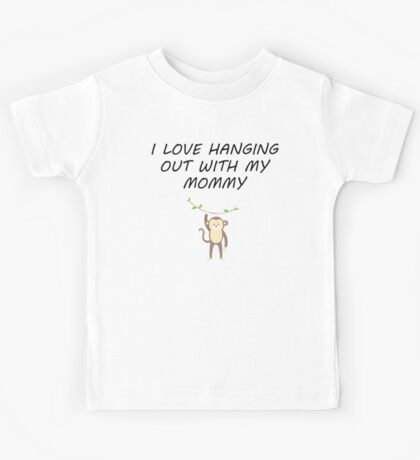I Love Hanging Out With My Mommy Kids Tee