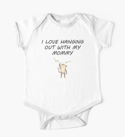 I Love Hanging Out With My Mommy One Piece - Short Sleeve