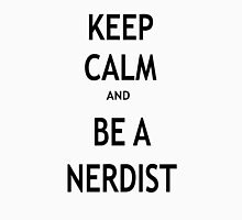Keep Calm and Be A Nerdist Unisex T-Shirt