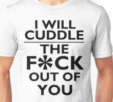 Cuddle the f*ck out of you Unisex T-Shirt