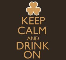 Keep Calm and Drink On Irish Shirt by pinballmap13