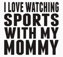I Love Watching Sports With My Mommy Kids Tee