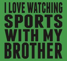 I Love Watching Sports With My Brother Baby Tee