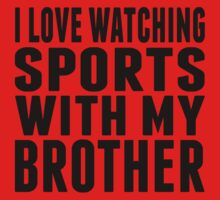 I Love Watching Sports With My Brother One Piece - Long Sleeve