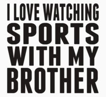 I Love Watching Sports With My Brother Kids Tee
