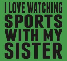 I Love Watching Sports With My Sister Baby Tee