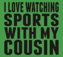 I Love Watching Sports With My Cousin Baby Tee