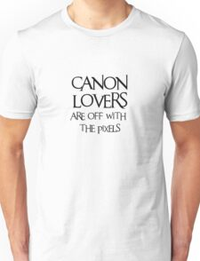 Canon lovers, off with the pixels ~ black text Unisex T-Shirt