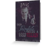 Every fairytale needs a good old, old-fashioned villain. Greeting Card