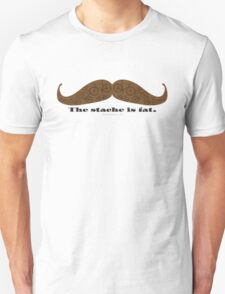 The Stache is Fat T-Shirt