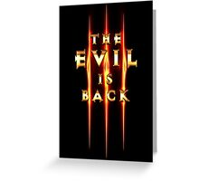The Evil is Back!! Greeting Card