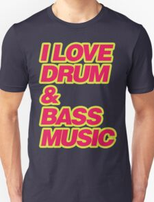 I Love Drum & Bass Music Unisex T-Shirt