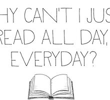 Why can't I just read all day, everyday? by Liieszz
