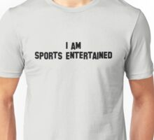 I Am Sports Entertained - Funny, Wrestling Unisex T-Shirt