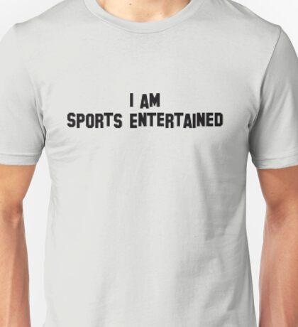 I Am Sports Entertained - Funny, Wrestling Unisex T-Shirt