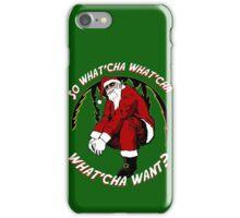 What'cha Want Santa iPhone Case/Skin