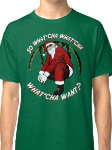 What'cha Want Santa Classic T-Shirt