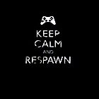 Keep calm and respawn by haker23