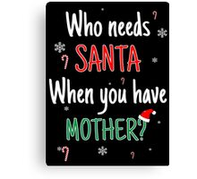 Who Needs Santa! When You Have Mother? Canvas Print
