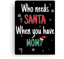 Who Needs Santa! When You Have Mom? Canvas Print