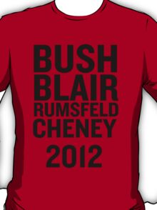 PHONY 2012 - BUSH, BLAIR, CHENEY, RUMSFELD 2012. T-Shirt