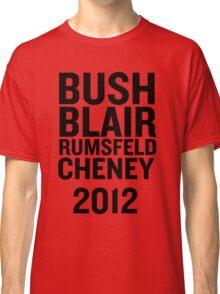 PHONY 2012 - BUSH, BLAIR, CHENEY, RUMSFELD 2012. Classic T-Shirt