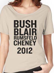 PHONY 2012 - BUSH, BLAIR, CHENEY, RUMSFELD 2012. Women's Relaxed Fit T-Shirt