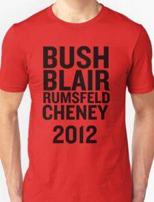 PHONY 2012 - BUSH, BLAIR, CHENEY, RUMSFELD 2012. Unisex T-Shirt