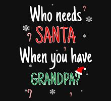 Who Needs Santa! When You Have Grandpa? Unisex T-Shirt