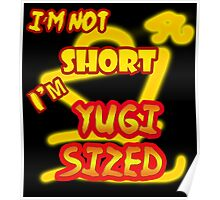 I'm not short, I'm Yugi Sized! Poster