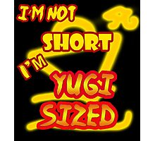 I'm not short, I'm Yugi Sized! Photographic Print