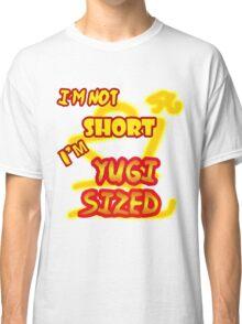I'm not short, I'm Yugi Sized! Classic T-Shirt