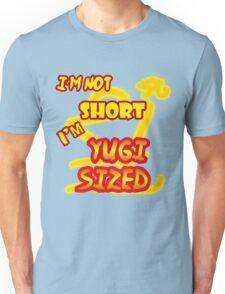 I'm not short, I'm Yugi Sized! Unisex T-Shirt