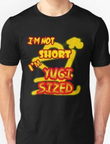 I'm not short, I'm Yugi Sized! T-Shirt