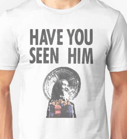 HAVE YOU SEEN HIM? Unisex T-Shirt