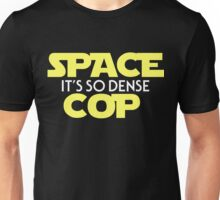 Space Cop: The Density Awakens Unisex T-Shirt