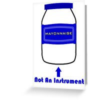 Mayonnaise Is Not An Instrument - Spongebob Squarepants Greeting Card