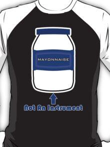 Mayonnaise Is Not An Instrument - Spongebob Squarepants T-Shirt