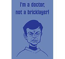 Star Trek - Doctor, not a bricklayer! Photographic Print