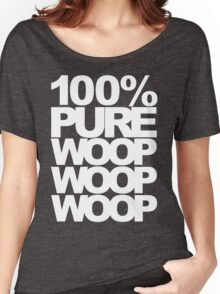 100% Pure Woop Woop Woop (dark) Women's Relaxed Fit T-Shirt