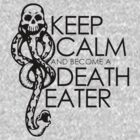 Keep Calm And Become A Death Eater by Leylaaslan